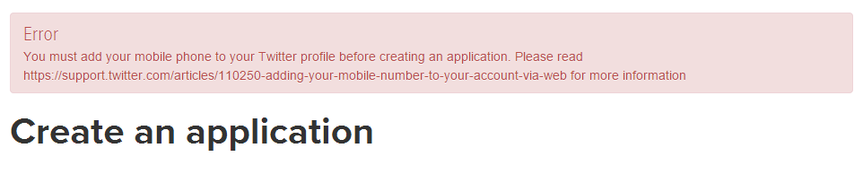 Error You must add your mobile phone to your Twitter profile before creating an application. Please read https://support.twitter.com/articles/110250-adding-your-mobile-number-to-your-account-via-web for more information
